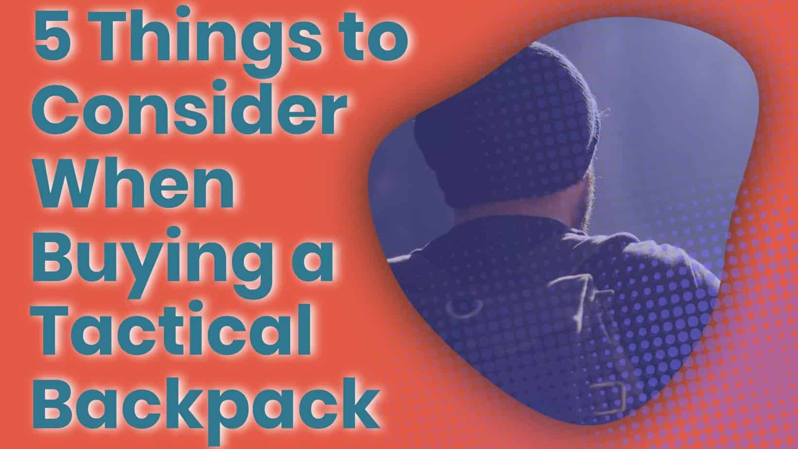 5 Things to Consider When Buying a Tactical Backpack